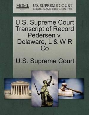 U.S. Supreme Court Transcript of Record Pedersen V. Delaware, L & W R Co