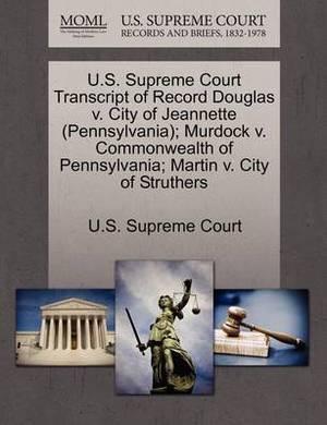 U.S. Supreme Court Transcript of Record Douglas V. City of Jeannette (Pennsylvania); Murdock V. Commonwealth of Pennsylvania; Martin V. City of Struthers