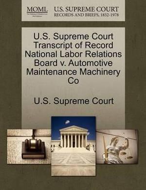 U.S. Supreme Court Transcript of Record National Labor Relations Board V. Automotive Maintenance Machinery Co