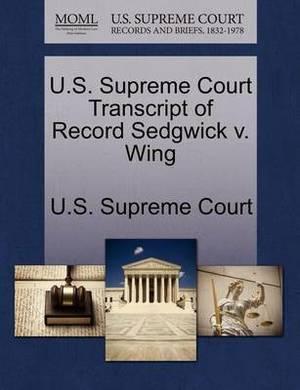 U.S. Supreme Court Transcript of Record Sedgwick V. Wing