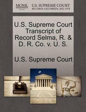 U.S. Supreme Court Transcript of Record Selma, R. & D. R. Co. V. U. S.