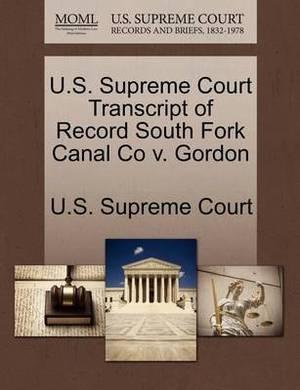 U.S. Supreme Court Transcript of Record South Fork Canal Co V. Gordon