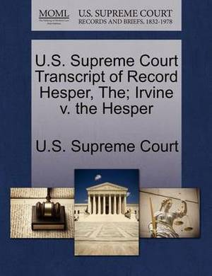 U.S. Supreme Court Transcript of Record Hesper, The; Irvine V. the Hesper
