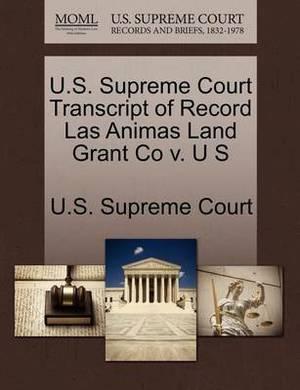 U.S. Supreme Court Transcript of Record Las Animas Land Grant Co V. U S