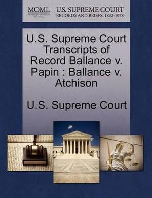 U.S. Supreme Court Transcripts of Record Ballance V. Papin: Ballance V. Atchison