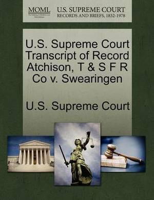 U.S. Supreme Court Transcript of Record Atchison, T & S F R Co V. Swearingen