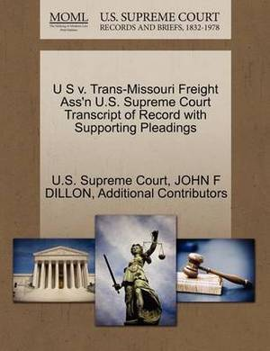 U S V. Trans-Missouri Freight Ass'n U.S. Supreme Court Transcript of Record with Supporting Pleadings