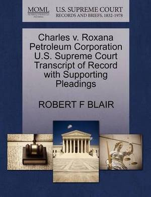 Charles V. Roxana Petroleum Corporation U.S. Supreme Court Transcript of Record with Supporting Pleadings
