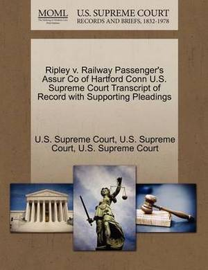 Ripley V. Railway Passenger's Assur Co of Hartford Conn U.S. Supreme Court Transcript of Record with Supporting Pleadings