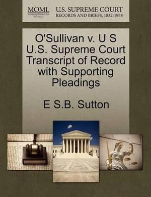 O'Sullivan V. U S U.S. Supreme Court Transcript of Record with Supporting Pleadings