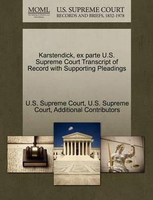 Karstendick, Ex Parte U.S. Supreme Court Transcript of Record with Supporting Pleadings