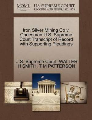 Iron Silver Mining Co V. Cheesman U.S. Supreme Court Transcript of Record with Supporting Pleadings