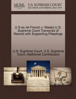 U S Ex Rel French V. Weeks U.S. Supreme Court Transcript of Record with Supporting Pleadings