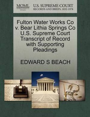 Fulton Water Works Co V. Bear Lithia Springs Co U.S. Supreme Court Transcript of Record with Supporting Pleadings