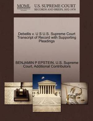 Debellis V. U S U.S. Supreme Court Transcript of Record with Supporting Pleadings