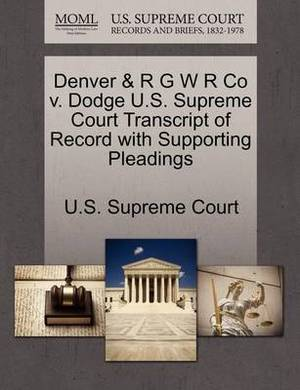 Denver & R G W R Co V. Dodge U.S. Supreme Court Transcript of Record with Supporting Pleadings