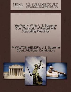 Yee Won V. White U.S. Supreme Court Transcript of Record with Supporting Pleadings