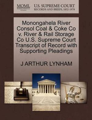 Monongahela River Consol Coal & Coke Co V. River & Rail Storage Co U.S. Supreme Court Transcript of Record with Supporting Pleadings