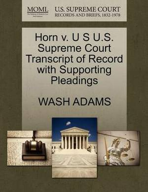 Horn V. U S U.S. Supreme Court Transcript of Record with Supporting Pleadings