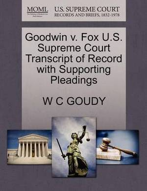 Goodwin V. Fox U.S. Supreme Court Transcript of Record with Supporting Pleadings