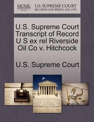 U.S. Supreme Court Transcript of Record U S Ex Rel Riverside Oil Co V. Hitchcock