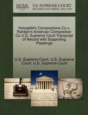 Holzapfel's Compositions Co V. Rahtjen's American Composition Co U.S. Supreme Court Transcript of Record with Supporting Pleadings