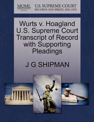 Wurts V. Hoagland U.S. Supreme Court Transcript of Record with Supporting Pleadings