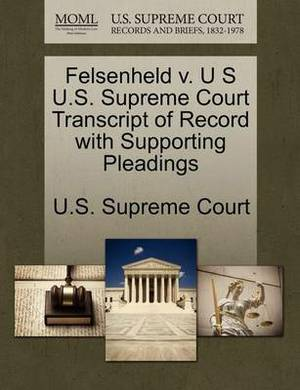 Felsenheld V. U S U.S. Supreme Court Transcript of Record with Supporting Pleadings