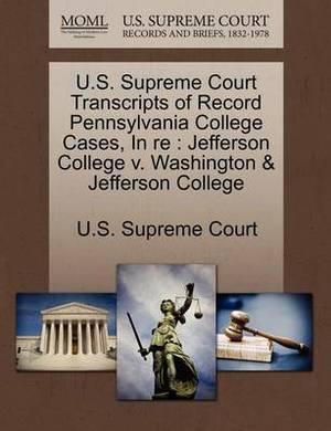 U.S. Supreme Court Transcripts of Record Pennsylvania College Cases, in Re: Jefferson College V. Washington & Jefferson College