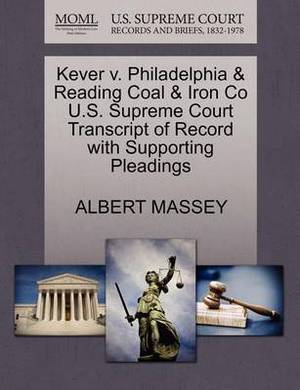 Kever V. Philadelphia & Reading Coal & Iron Co U.S. Supreme Court Transcript of Record with Supporting Pleadings