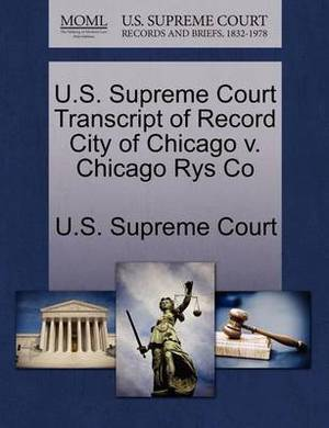 U.S. Supreme Court Transcript of Record City of Chicago V. Chicago Rys Co