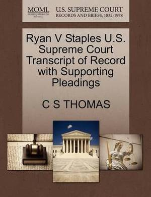 Ryan V Staples U.S. Supreme Court Transcript of Record with Supporting Pleadings