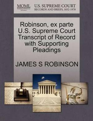 Robinson, Ex Parte U.S. Supreme Court Transcript of Record with Supporting Pleadings