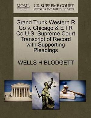 Grand Trunk Western R Co V. Chicago & E I R Co U.S. Supreme Court Transcript of Record with Supporting Pleadings