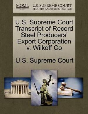 U.S. Supreme Court Transcript of Record Steel Producers' Export Corporation V. Wilkoff Co