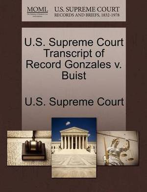 U.S. Supreme Court Transcript of Record Gonzales V. Buist