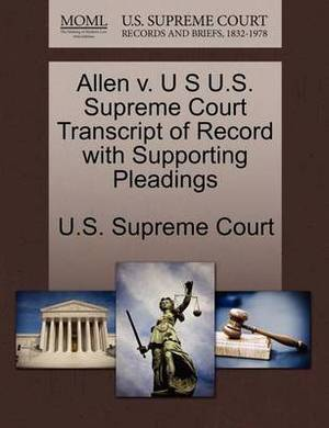 Allen V. U S U.S. Supreme Court Transcript of Record with Supporting Pleadings