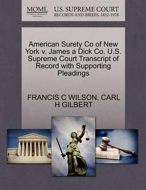 American Surety Co of New York V. James a Dick Co. U.S. Supreme Court Transcript of Record with Supporting Pleadings