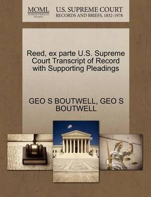 Reed, Ex Parte U.S. Supreme Court Transcript of Record with Supporting Pleadings