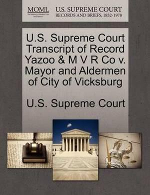 U.S. Supreme Court Transcript of Record Yazoo & M V R Co V. Mayor and Aldermen of City of Vicksburg