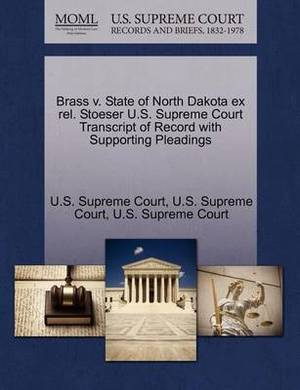 Brass V. State of North Dakota Ex Rel. Stoeser U.S. Supreme Court Transcript of Record with Supporting Pleadings