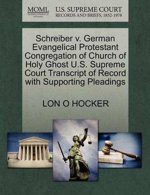 Schreiber V. German Evangelical Protestant Congregation of Church of Holy Ghost U.S. Supreme Court Transcript of Record with Supporting Pleadings