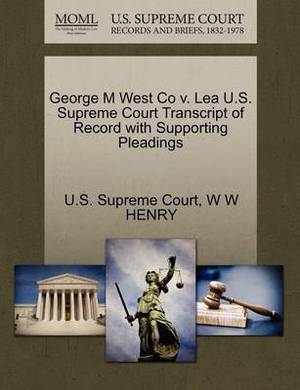 George M West Co V. Lea U.S. Supreme Court Transcript of Record with Supporting Pleadings