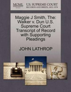 The Maggie J Smith: Walker V. Dun U.S. Supreme Court Transcript of Record with Supporting Pleadings