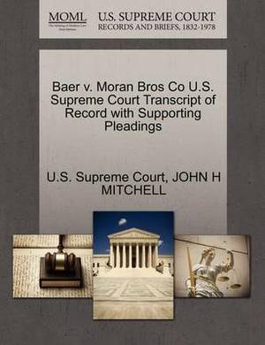 Baer V. Moran Bros Co U.S. Supreme Court Transcript of Record with Supporting Pleadings