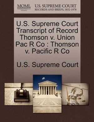 U.S. Supreme Court Transcript of Record Thomson V. Union Pac R Co: Thomson V. Pacific R Co