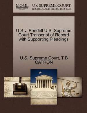 U S V. Pendell U.S. Supreme Court Transcript of Record with Supporting Pleadings