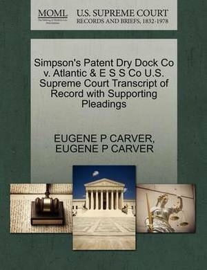 Simpson's Patent Dry Dock Co V. Atlantic & E S S Co U.S. Supreme Court Transcript of Record with Supporting Pleadings
