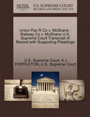 Union Pac R Co V. McShane: Railway Co V. McShane U.S. Supreme Court Transcript of Record with Supporting Pleadings