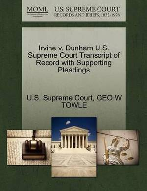 Irvine V. Dunham U.S. Supreme Court Transcript of Record with Supporting Pleadings